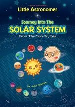 Little Astronomer : Journey Into the Solar System: From the Sun to Eris - Julia Stilchen