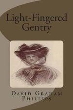 Light-Fingered Gentry - David Graham Phillips