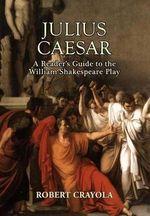 Julius Caesar : A Reader's Guide to the William Shakespeare Play - Robert Crayola