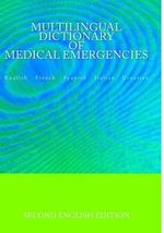 Multilingual Dictionary of Medical Emergencies * Dictionnaire Multilingue Des Urgences Medicales * Diccionario Multilingue de Emergencias Medicas * Dizionario Multilingue Di Emergenze Mediche * Visejezicni Rjecnik Hitnih Medicinskih Intervencija - Edita Ciglenecki