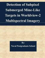 Detection of Subpixel Submerged Mine-Like Targets in Worldview-2 Multispectral Imagery - Naval Postgraduate School
