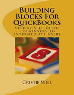 Building Blocks for QuickBooks : Step by Step Guide for Beginners to Intermediate Level - Cristie Will