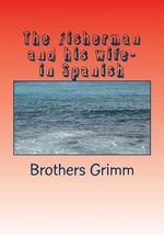 The Fisherman and His Wife- In Spanish - Wilhelm Grimm