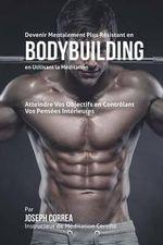 Devenir Mentalement Plus Resistant En Bodybuilding En Utilisant La Meditation : Atteignez Votre Potentiel En Controlant Vos Pensees Interieures - Correa (Instructeur Certifie De Meditati