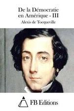de La Democratie En Amerique - III - Alexis De Tocqueville