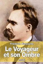 Le Voyageur Et Son Ombre - Friedrich Wilhelm Nietzsche