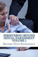 Persevering Beyond Sexual Harassment Volume 2 : My Journal - Mrs Diane M Winbush