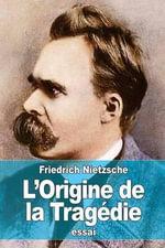 L'Origine de La Tragedie - Friedrich Wilhelm Nietzsche