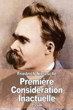 Premiere Consideration Inactuelle - Friedrich Wilhelm Nietzsche