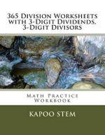 365 Division Worksheets with 3-Digit Dividends, 3-Digit Divisors : Math Practice Workbook - Kapoo Stem