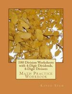 100 Division Worksheets with 4-Digit Dividends, 4-Digit Divisors : Math Practice Workbook - Kapoo Stem