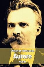 Aurore : Reflexions Sur Les Prejuges Moraux - Friedrich Wilhelm Nietzsche