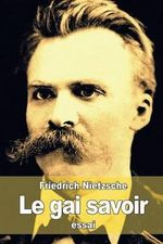 Le Gai Savoir - Friedrich Wilhelm Nietzsche