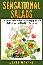 Sensational Salads : Spice Up Your Salads and Enjoy These Delicious Yet Healthy Recipes - Joyce Bryant