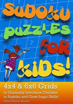 Sudoku Puzzles for Kids : 4x4 & 6x6 Grids to Gradually Introduce Children to Sudoku and Grow Logic Skills! - Patel Puzzle Books
