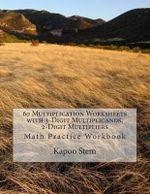 60 Multiplication Worksheets with 3-Digit Multiplicands, 2-Digit Multipliers : Math Practice Workbook - Kapoo Stem
