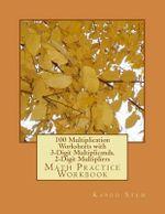 100 Multiplication Worksheets with 3-Digit Multiplicands, 2-Digit Multipliers : Math Practice Workbook - Kapoo Stem