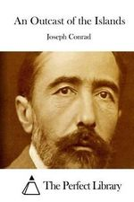 An Outcast of the Islands - Joseph Conrad