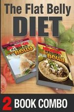 Mexican Recipes for a Flat Belly and On-The-Go Recipes for a Flat Belly : 2 Book Combo - Mary Atkins