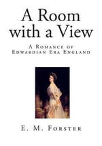A Room with a View : A Romance of Edwardian Era England - E M Forster