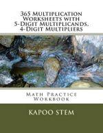 365 Multiplication Worksheets with 5-Digit Multiplicands, 4-Digit Multipliers : Math Practice Workbook - Kapoo Stem