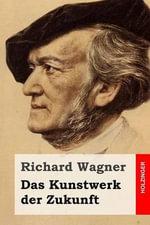 Das Kunstwerk Der Zukunft - Richard Wagner