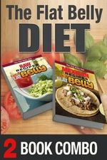 Mexican Recipes for a Flat Belly and Raw Recipes for a Flat Belly : 2 Book Combo - Mary Atkins