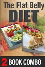 On-The-Go Recipes for a Flat Belly and Raw Recipes for a Flat Belly : 2 Book Combo - Mary Atkins