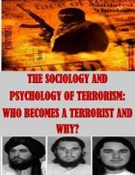 The Sociology and Psychology of Terrorism : Who Becomes a Terrorist and Why? - Federal Research Division
