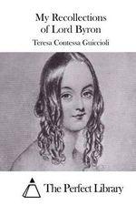 My Recollections of Lord Byron - Teresa Contessa Guiccioli