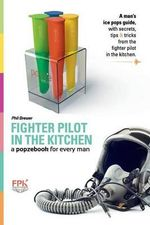 A Popzebook for Every Man : From the Fighter Pilot in the Kitchen - Philip W. Brewer