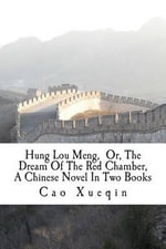 Hung Lou Meng, Or, the Dream of the Red Chamber, a Chinese Novel in Two Books - Cao Xueqin