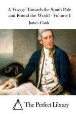 A Voyage Towards the South Pole and Round the World - Volume I - James Cook