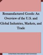 Remanufactured Goods : An Overview of the U.S. and Global Industries, Markets, and Trade - United States International Trade Commis