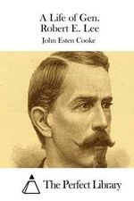 A Life of Gen. Robert E. Lee - John Esten Cooke