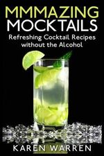 Mmmazing Mocktails : Refreshing Cocktail Recipes Without the Alcohol - Karen Warren