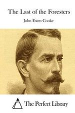 The Last of the Foresters - John Esten Cooke