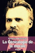 La Genealogie de La Morale - Friedrich Wilhelm Nietzsche