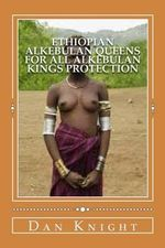 Ethiopian Alkebulan Queens for All Alkebulan Kings Protection : Provide for the Queen Supreme and Children Always - Alke Dan Edward Knight Sr