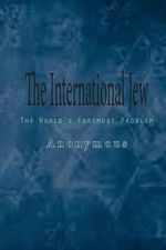 The International Jew : The World's Foremost Problem - Anonymous