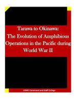 Tarawa to Okinawa : The Evolution of Amphibious Operations in the Pacific During World War II - Usmc Command and Staff College
