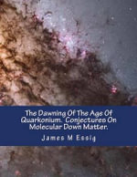 The Dawning of the Age of Quarkonium. Conjectures on Molecular Down Matter. - James M Essig