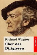 Uber Das Dirigieren - Richard Wagner