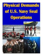 Physical Demands of U.S. Navy Seal Operations - Naval Medical Research and Development C