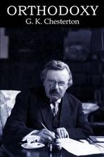 Orthodoxy - G K Chesterton