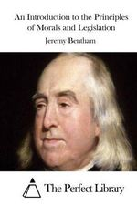 An Introduction to the Principles of Morals and Legislation - Jeremy Bentham