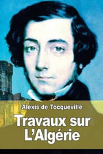 Travaux Sur L'Algerie - Alexis De Tocqueville