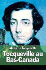 Tocqueville Au Bas-Canada - Alexis De Tocqueville