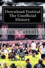 Download Festival : The First Seven Rocking Years - The Unofficial Festival History - MR Ian Carroll