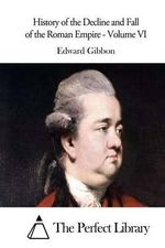 History of the Decline and Fall of the Roman Empire - Volume VI - Edward Gibbon